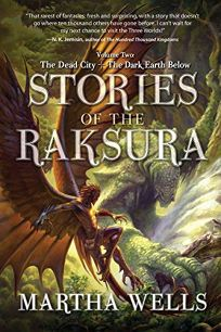 The Dead City and the Dark Earth Below: Stories of the Raksura