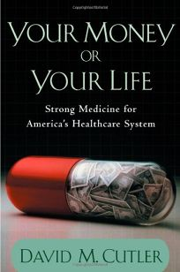 YOUR MONEY OR YOUR LIFE: Strong Medicine for Americas Healthcare System