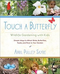 Touch a Butterfly: Wildlife Gardening with Kids--Simple Ways to Attract Birds