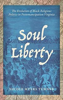 Soul Liberty: The Evolution of Black Religious Politics in Postemancipation Virginia