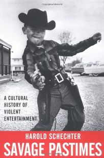 SAVAGE PASTIMES: A Cultural History of Violent Entertainment