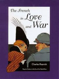 The French in Love and War: Popular Culture in the Era of the World Wars