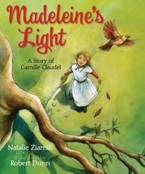 Madeleine's Light: A Story of Camille Claudel