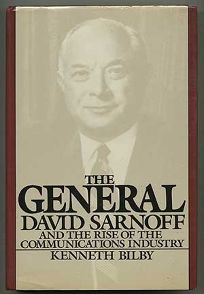 The General: David Sarnoff and the Rise of the Communications Industry