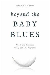 Beyond the Baby Blues: Anxiety and Depression During and After Pregnancy