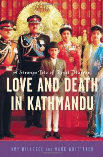 LOVE AND DEATH IN KATHMANDU: A Strange Tale of Royal Murder