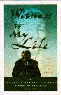 Witness to My Life: The Letters of Jean-Paul Sartre to Simone de Beauvoir