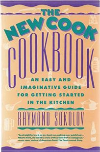 The New Cook Cookbook: An Easy and Imaginative Guide for Getting Started in the Kitchen