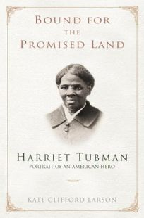 BOUND FOR THE PROMISED LAND: Harriet Tubman