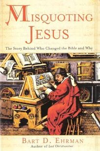 Misquoting Jesus: The Story Behind Who Changed the New Testament and Why