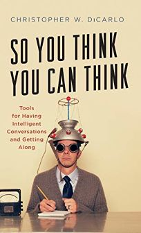 So You Think You Can Think: Tools for Having Intelligent Conversations and Getting Along