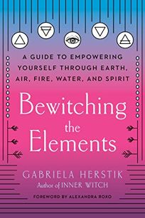 Bewitching the Elements: A Guide to Empowering Yourself Through Earth