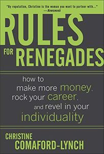 Rules for Renegades: How to Make More Money