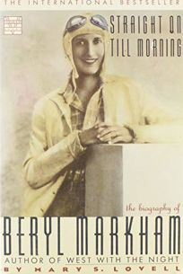 Straight on Till Morning: The Biography of Beryl Markham