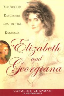 ELIZABETH AND GEORGIANA: The Duke of Devonshire and His Two Duchesses