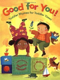 GOOD FOR YOU!: Toddler Rhymes for Toddler Times