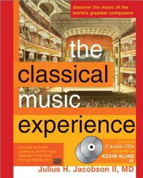 THE CLASSICAL MUSIC EXPERIENCE: Hear and Discover the Sounds and Stories of Forty-two Great Composers