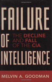 Failure of Intelligence: The Decline and Fall of the CIA