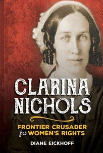 Speaking Up for Women: Clarina Nichols and the World's First Women's Rights Campaign