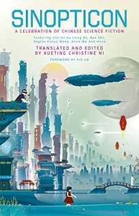 Sci-Fi/Fantasy/Horror Book Review: Sinopticon: A Celebration of Chinese Science Fiction by Edited and trans. from the Chinese by Xueting Christine Ni. Solaris, $11.99 trade paper (608p) ISBN 978-1-78108-852-4