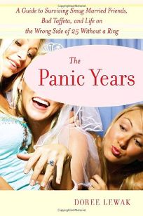 The Panic Years: A Guide to Surviving Smug Married Friends