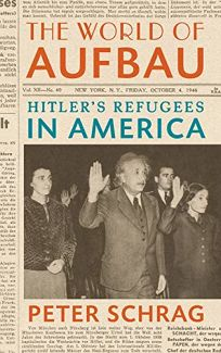 The World of Aufbau: Hitler's Refugees in America
