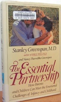 The Essential Partnership: 2how Parents and Children Can Meet the Emotional Challenges of Infancy