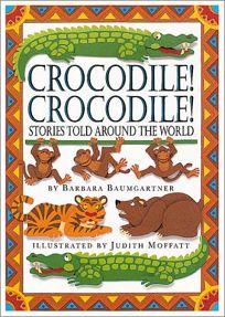 Crocodile! Crocodile!: Stories Told Around the World