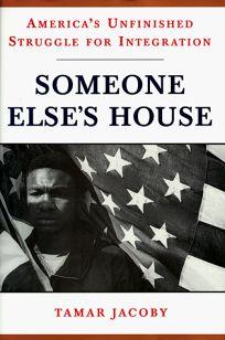 Someone Elses House: Americas Unfinished Struggle for Integration