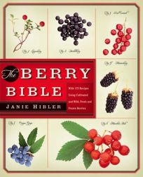 THE BERRY BIBLE: With 200 Recipes Using Cultivated and Wild