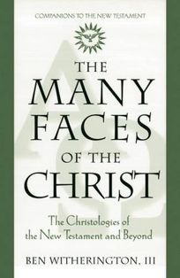 The Many Faces of Christ: The Christologies of the New Testament and Beyond
