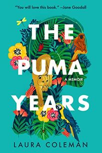 The Puma Years: A Memoir of Love and Transformation in the Bolivian Jungle