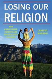 Losing Our Religion: How Unaffiliated Parents Are Raising Their Children
