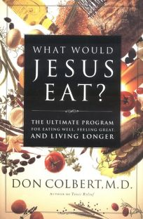 What Would Jesus Eat?: The Ultimate Program for Eating Well
