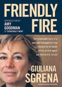Friendly Fire: The Remarkable Story of a Journalist Kidnapped in Iraq