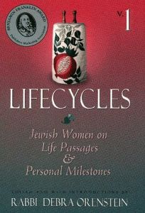 Lifecycles: Vol.1; Jewish Women on Life Passages and Personal Milestones