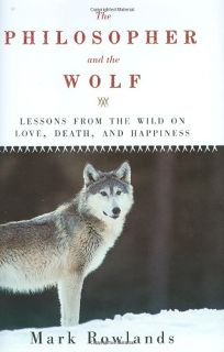 The Philosopher and the Wolf: Lessons from the Wild on Love