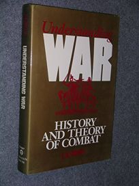 Understanding War: History and a Theory of Combat