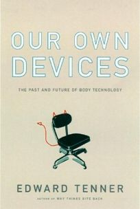 OUR OWN DEVICES: The Past and Future of Body Technology