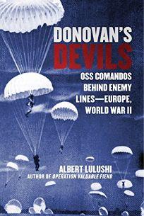 Donovan's Devils: OSS Commandos Behind Enemy Lines; Europe