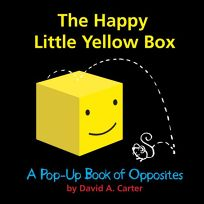 The Happy Little Yellow Box: %E2%80%A8A Pop-up Book of Opposites