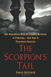 The Scorpions Tail: The Relentless Rise of Islamic Militants in Pakistan—and How It Threatens America