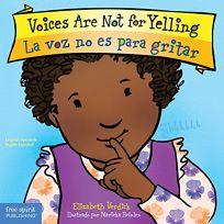 Voices Are Not for Yelling / La Voz No Es Para Gritar Bilingual Edition: English &Am