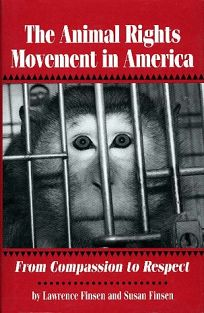 The Animal Rights Movement in America: From Compassion to Respect