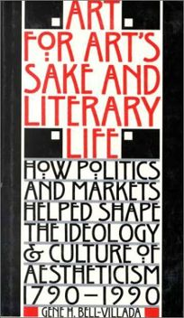Art for Arts Sake and Literary Life: How Politics and Markets Helped Shape the Ideology and Culture of Aestheticism