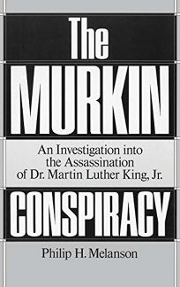 The Murkin Conspiracy: An Investigation Into the Assassination of Dr. Martin Luther King