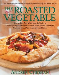 THE ROASTED VEGETABLE: How to Roast Everything from Artichokes to Zucchini for Big