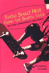 Thou Shalt Not Dump the Skater Dude: And Other Commandments I Have Broken