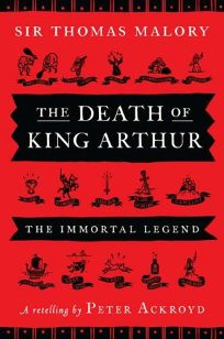 The Death of King Arthur: Thomas Malory's The Immortal Legend
