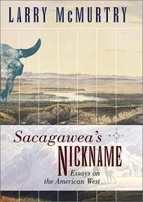 SACAGAWEAS NICKNAME: Essays on the American West